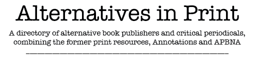 Alternatives in Print: A directory of book publishers and critical periodicals, consisting of the former print resources, Annotations and APBNA